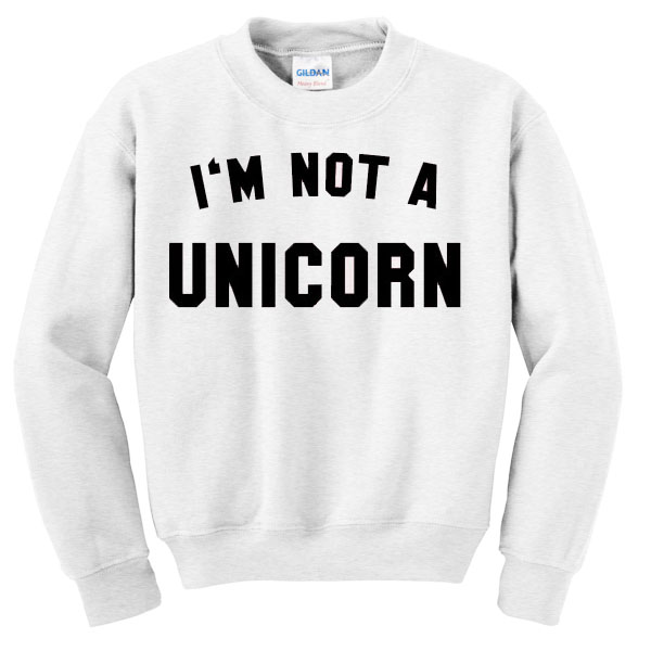 im not a unicorn sweatshirt