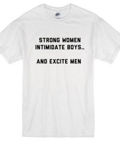 strong women intimidate boys and excite men tshirt