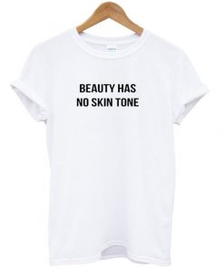 beauty has no skin tone tshirt