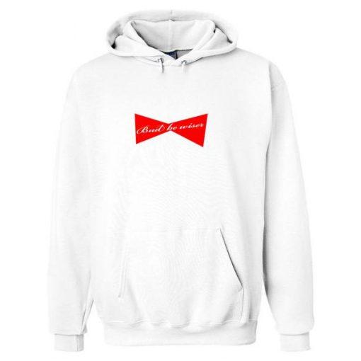 bud be wiser hoodie