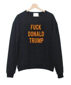 fuck donald trump sweatshirt