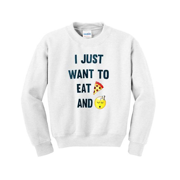 i just want to eat pizza and sleep sweatshirt
