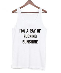 i'm a ray of fucking sunshine tanktop