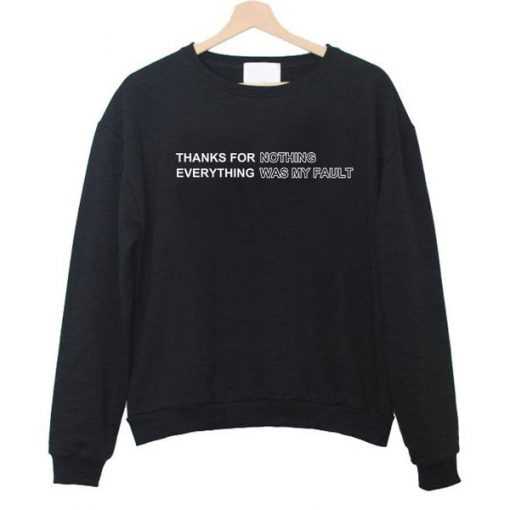 thanks for nothing everything was my fault sweatshirt
