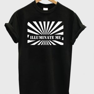 illuminate me tshirt