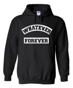 whatever forever hoodies