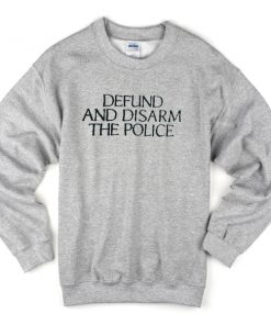 defund and disarm the police sweatshirt