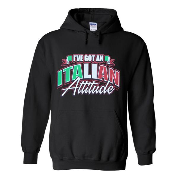 i've got an italian attitude hoodie