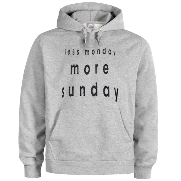 less monday more sunday hoodie