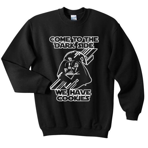 Come To he Dark Side We Have Cookies Sweatshirt