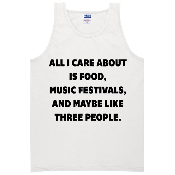 all i care about is food music festivals tanktop
