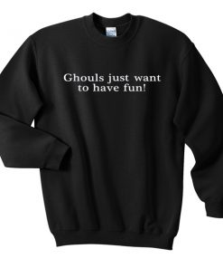 ghouls just want to have fun sweatshirt