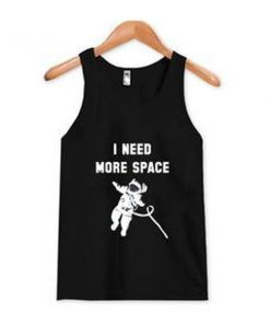 i need more space tanktop