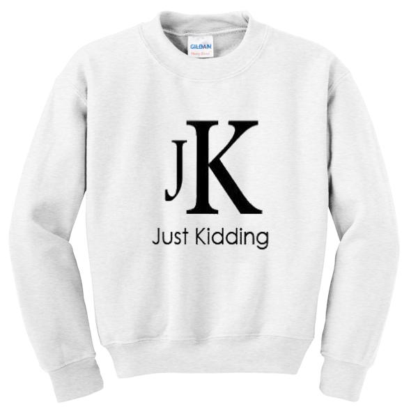 just kidding jk sweatshirt