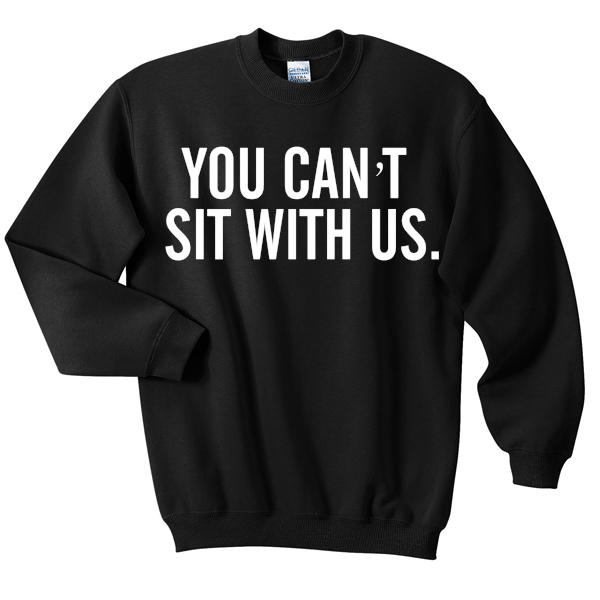 you cant sit with us sweatshirt