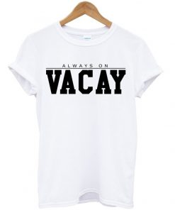Always On Vacay T-shirt