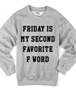 Friday Second Favorite F Word Sweatshirt