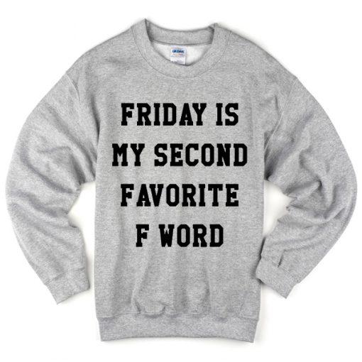 Friday Second Favorite F Word Sweatshirt