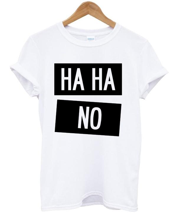 Ha Ha No t-shirt