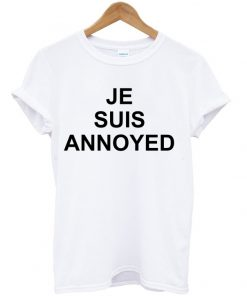 Je Suis Annoyed T-shirt