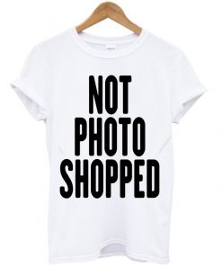 Not Photo Shopped T-shirt