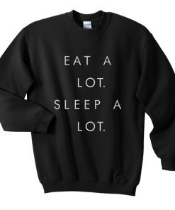eat a lot sleep a lot sweatshirt