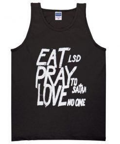 eat lsd pray to satan love no one tank top