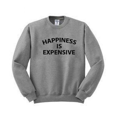 happines is expensive sweatshirt