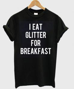 i eat glitter for breakfast t-shirt