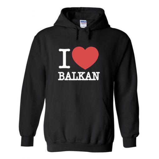 i love balkan hoodie