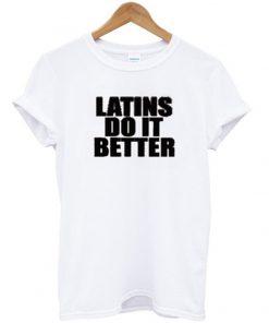 latins do it better t-shirt