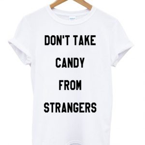 Candy From Strangers T-shirt