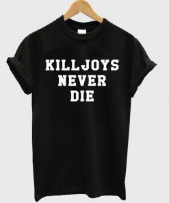Killjoys Never Die T-shirt