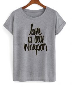 Love is Our Weapon T-shirt