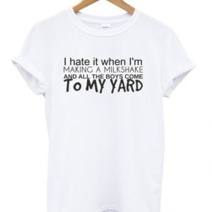 Milkshakes Bring All The Boys To The Yard T-shirt