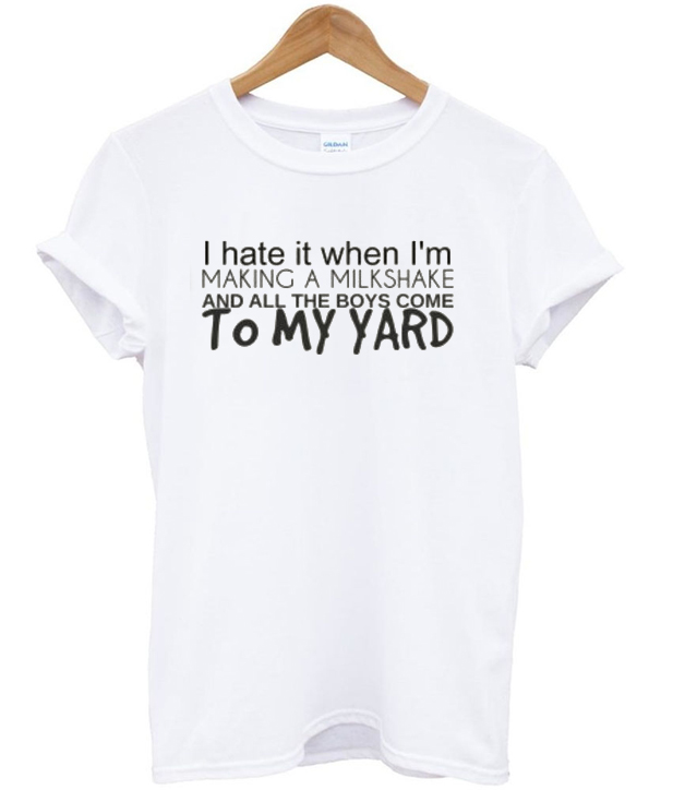 Milkshakes Bring All The Boys To The Yard T-shirt