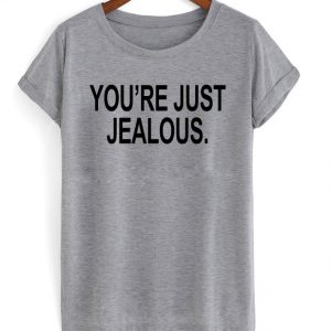 You Are Just Jealous T-shirt