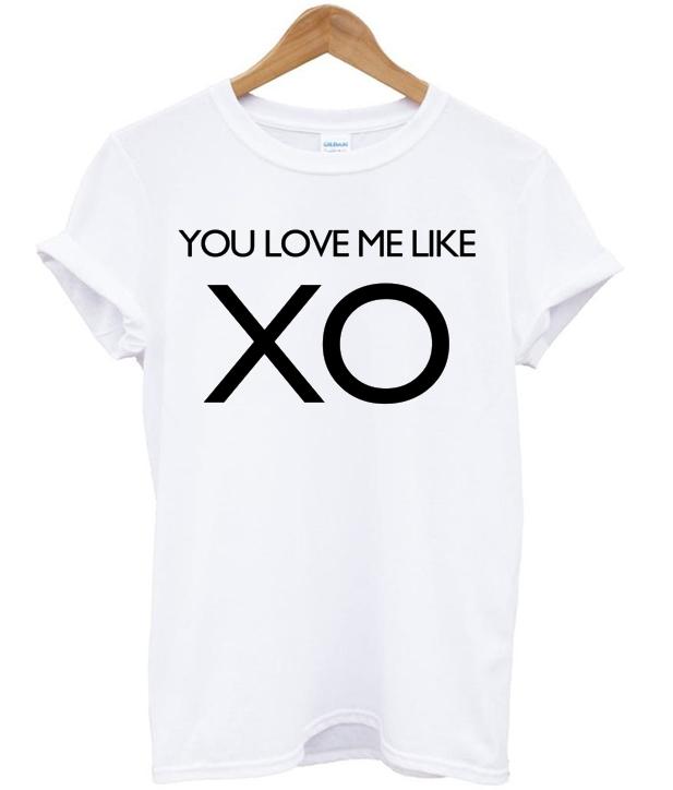 You Love Me Like XO T-shirt