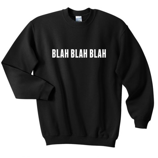 blah blah blah sweatshirt