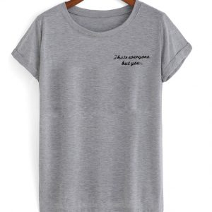 i hate everyone but you t-shirt