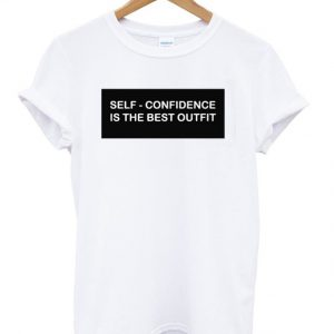 Self Confidence Is The Best Outfit T shirt