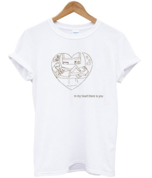 in my heart there is you t-shirt