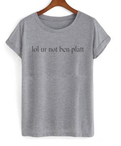 lol ur not ben platt t-shirt