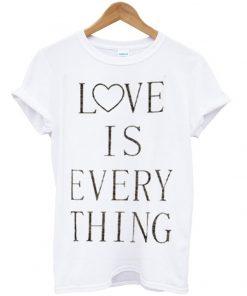 love is everything tshirt