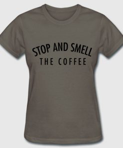 stop and smell the coffee tshirt