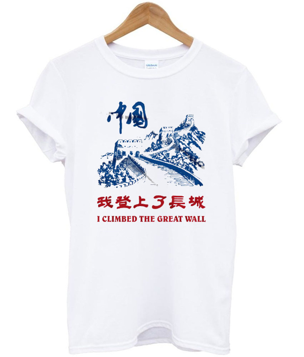 I climbed the great wall t shirt The great t shirt