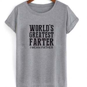 Worlds Greatest Farter I Mean Father Tshirt