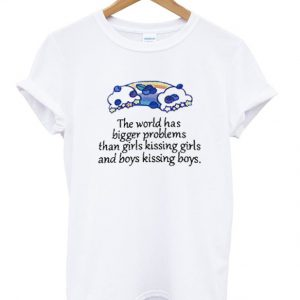The World Has Bigger Problems Than Girls Kissing Quotes Tshirt