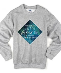 Theres No In Wifi The Forest Sweatshirt