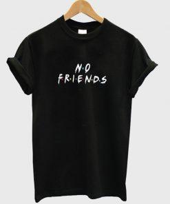 no friends t-shirt